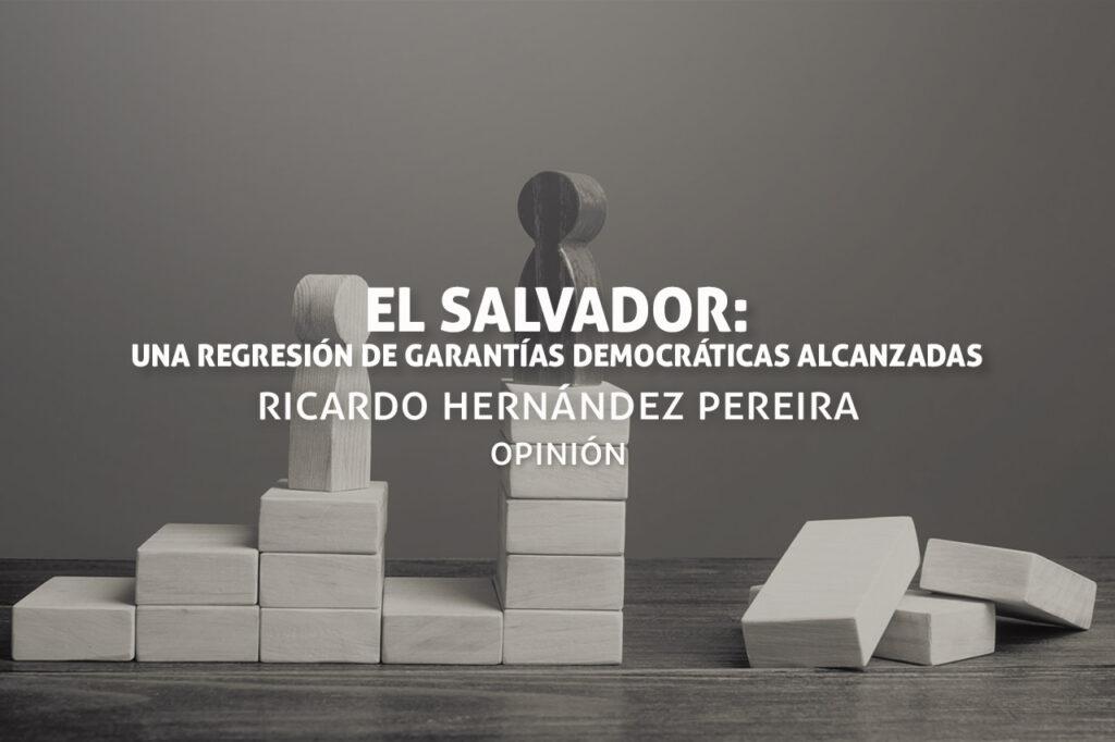 El Salvador: una regresión de garantías democráticas alcanzadas